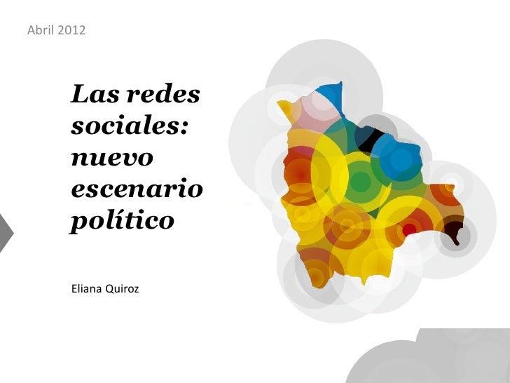 Abril 2012       Las redes       sociales:       nuevo       escenario       político       Eliana Quiroz