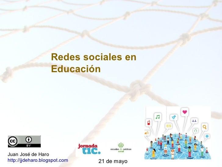 Juan José de Haro http://jjdeharo.blogspot.com   21 de mayo <ul>Redes sociales en Educación </ul>