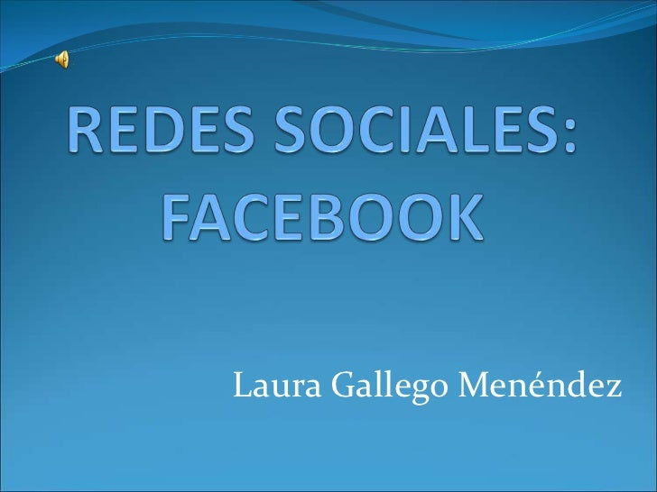 REDES SOCIALES: FACEBOOK<br />Laura Gallego Menéndez<br />