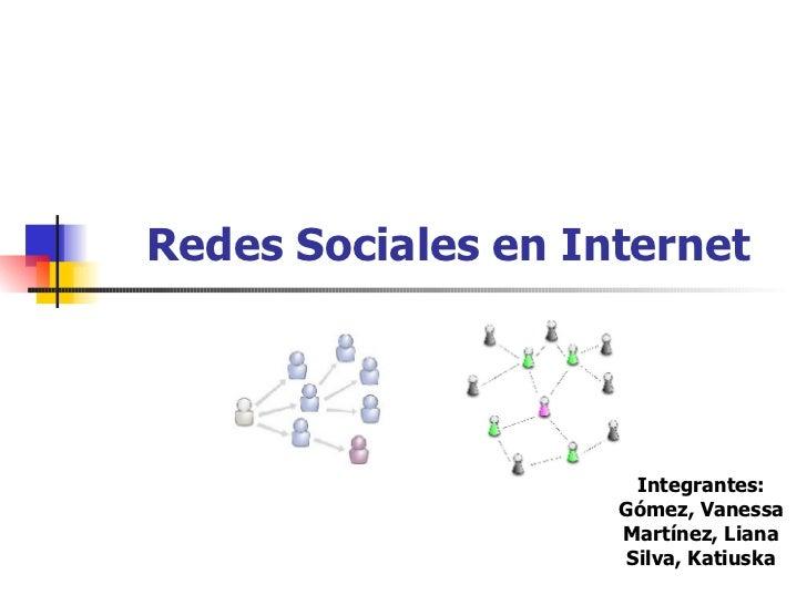 Redes Sociales en Internet Integrantes: Gómez, Vanessa Martínez, Liana Silva, Katiuska