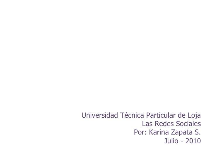 Universidad Técnica Particular de Loja Las Redes Sociales Por: Karina Zapata S. Julio - 2010