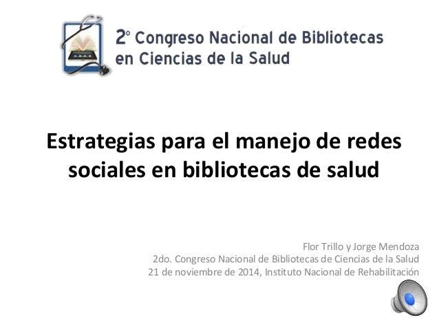 Estrategias para el manejo de redes  sociales en bibliotecas de salud  Flor Trillo y Jorge Mendoza  2do. Congreso Nacional...