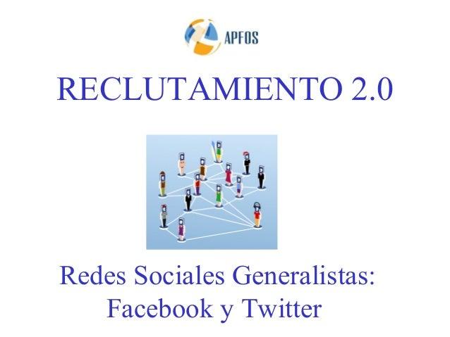 RECLUTAMIENTO 2.0Redes Sociales Generalistas:   Facebook y Twitter