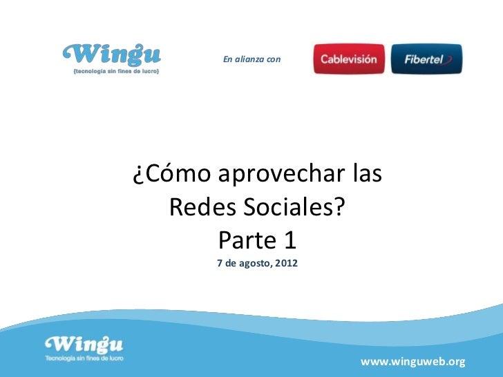 En alianza con¿Cómo aprovechar las   Redes Sociales?      Parte 1      7 de agosto, 2012                          www.wing...