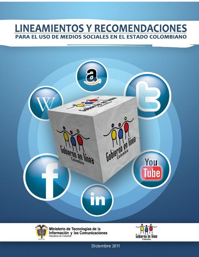 LINEAMIENTOS Y RECOMENDACIONES      PARA EL USO DE MEDIOS SOCIALES EN EL ESTADO COLOMBIANO3   Diciembre 2011