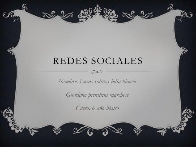 REDES SOCIALESNombre: Lucas salinas billa blanca   Giordano pierattini márchese       Curso: 6 año básico
