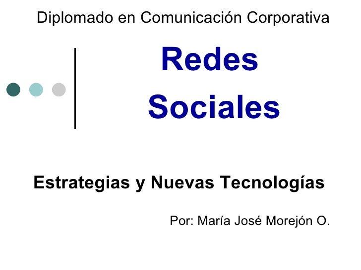 Diplomado en Comunicación Corporativa Por : María José Morejón O. Redes  Sociales Estrategias y Nuevas Tecnologías