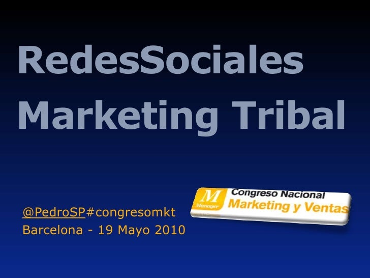 Redes   Sociales Marketing Tribal @ PedroSP   #congresomkt Barcelona - 19 Mayo 2010