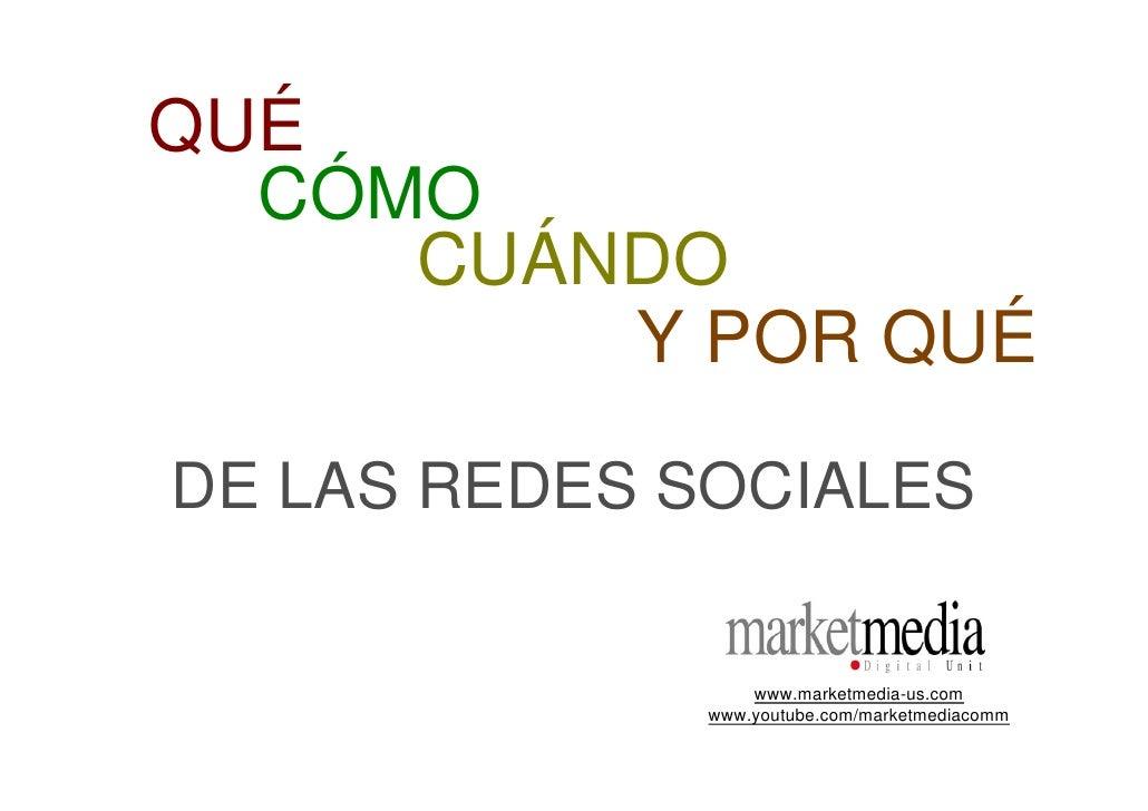 QUÉ   CÓMO      CUÁNDO          Y POR QUÉ  DE LAS REDES SOCIALES                    www.marketmedia-us.com               w...