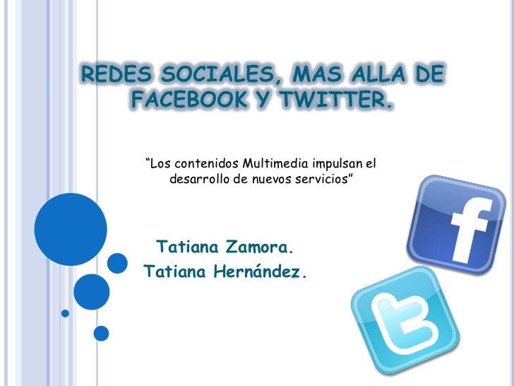 """REDES SOCIALES, MAS ALLA DE    FACEBOOK Y TWITTER.    """"Los contenidos Multimedia impulsan el        desarrollo de nuevos s..."""