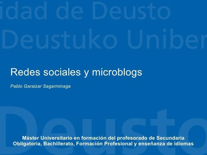 Redes sociales y microblogs Pablo Garaizar Sagarminaga         Máster Universitario en formación del profesorado de Secund...