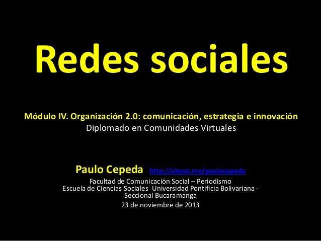 Redes sociales Módulo IV. Organización 2.0: comunicación, estrategia e innovación Diplomado en Comunidades Virtuales  Paul...