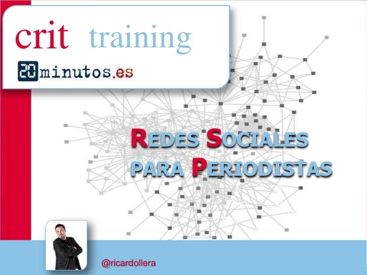 crit training            REDES SOCIALES            PARA PERIODISTAS      @ricardollera            1