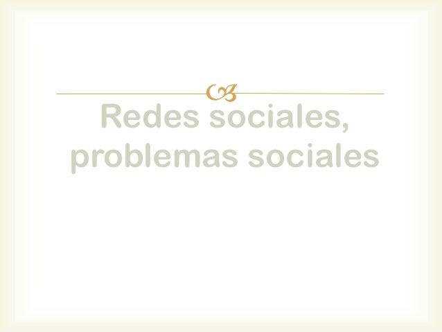   Redes sociales,problemas sociales