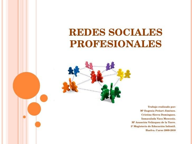 REDES SOCIALES PROFESIONALES Trabajo realizado por: Mª Eugenia Peñart Jiménez. Cristina Sierra Domínguez. Inmaculada Vaca ...