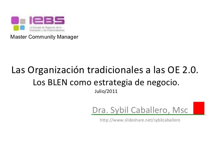 Las Organización tradicionales a las OE 2.0.  Los BLEN como estrategia de negocio. Julio/2011 Dra. Sybil Caballero, Msc ht...