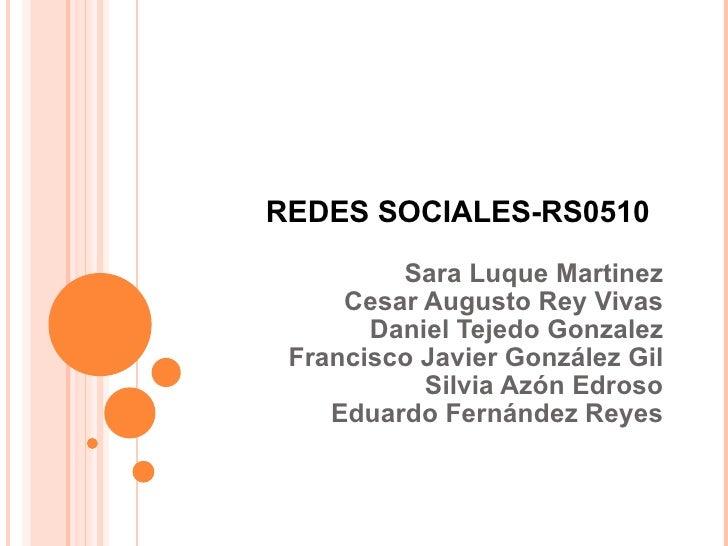 REDES SOCIALES-RS0510 Sara Luque Martinez Cesar Augusto Rey Vivas Daniel Tejedo Gonzalez Francisco Javier González Gil Sil...