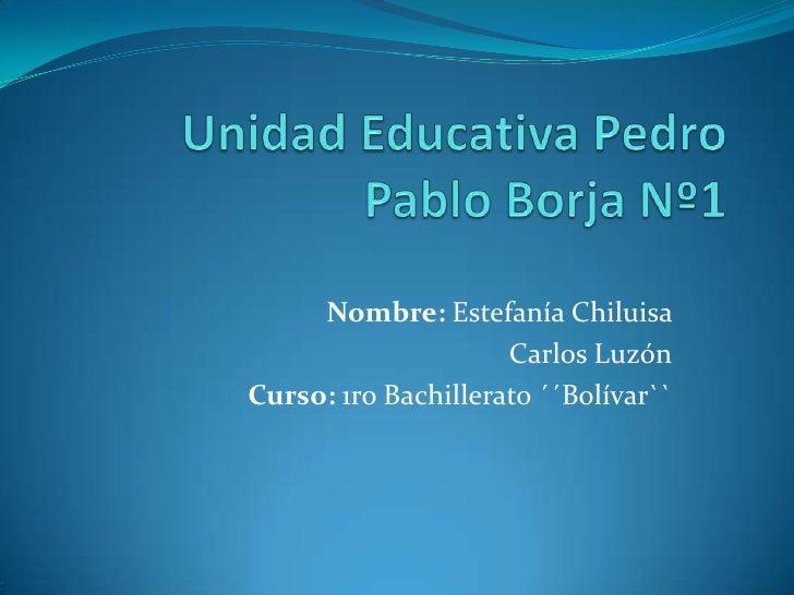 Nombre: Estefanía Chiluisa                     Carlos LuzónCurso: 1ro Bachillerato ´´Bolívar``