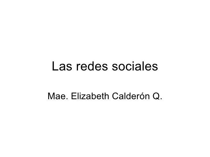 Las redes sociales Mae. Elizabeth Calder ón Q.