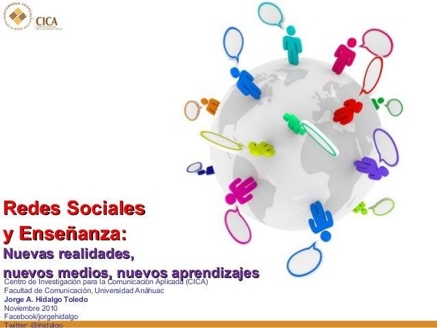 Redes SocialesRedes Sociales y Enseñanza:y Enseñanza: Centro de Investigación para la Comunicación Aplicada (CICA) Faculta...