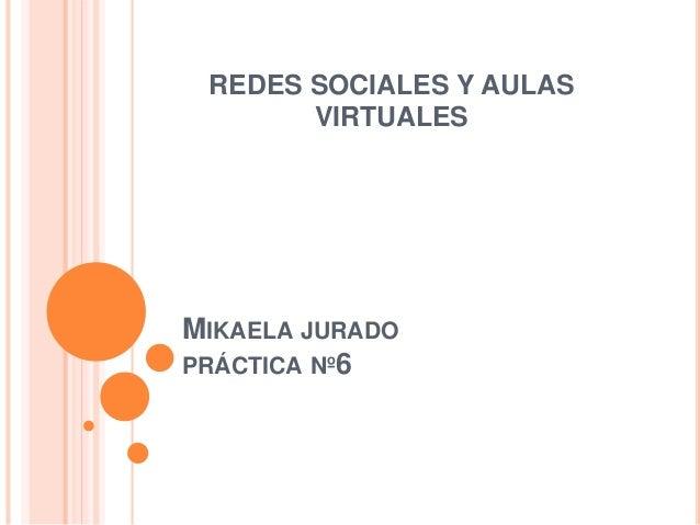 MIKAELA JURADO PRÁCTICA Nº6 REDES SOCIALES Y AULAS VIRTUALES