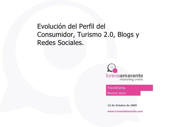 Evolución del Perfil del Consumidor, Turismo 2.0, Blogs y Redes Sociales.  Buenos Aires 13 de Octubre de 2009 www.LorenaAm...