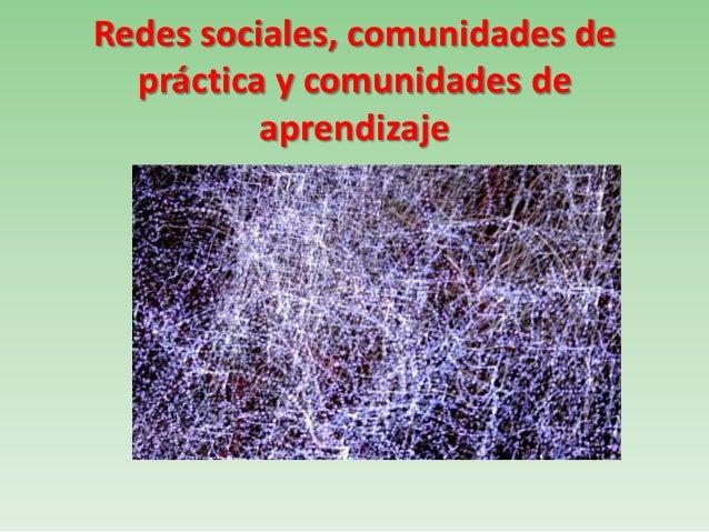 Redes sociales, comunidades depráctica y comunidades deaprendizaje