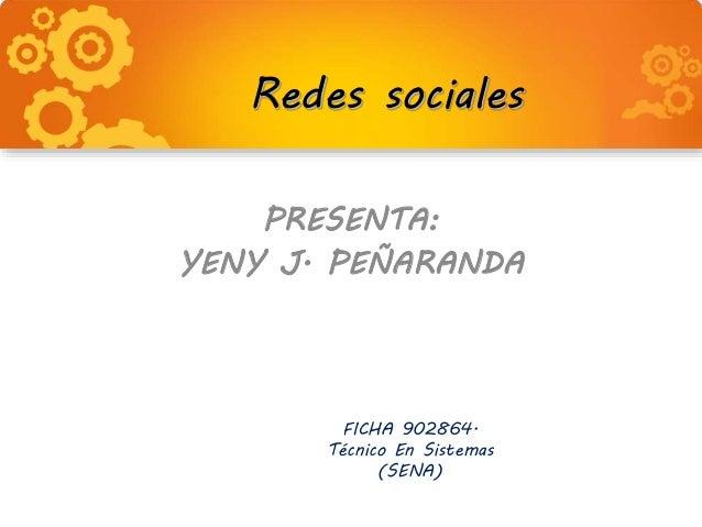 Redes sociales PRESENTA: YENY J. PEÑARANDA FICHA 902864. Técnico En Sistemas (SENA)
