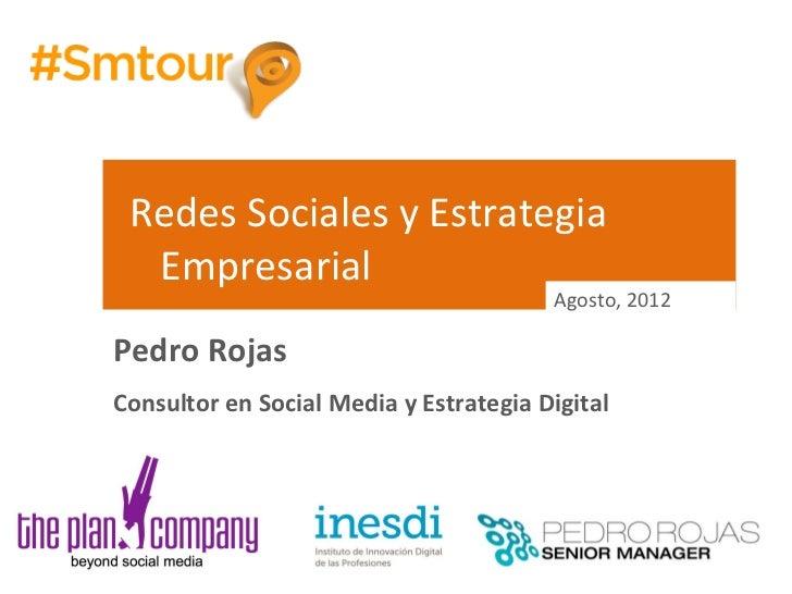 Redes Sociales y Estrategia  Empresarial                                        Agosto, 2012Pedro RojasConsultor en Social...
