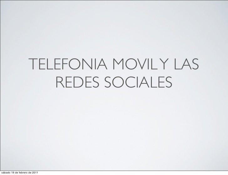 TELEFONIA MOVIL Y LAS                       REDES SOCIALESsábado 19 de febrero de 2011