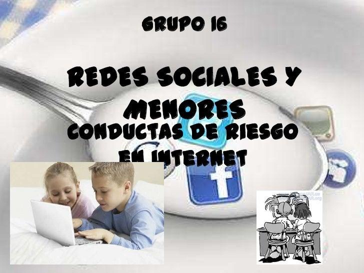 Grupo 16REDES SOCIALES Y   MENORESConductas de riesgo    en internet