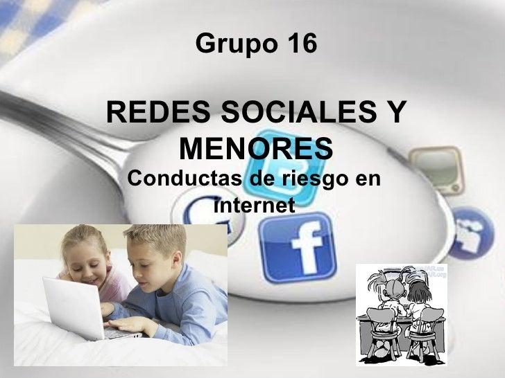 Grupo 16REDES SOCIALES Y   MENORES Conductas de riesgo en       internet