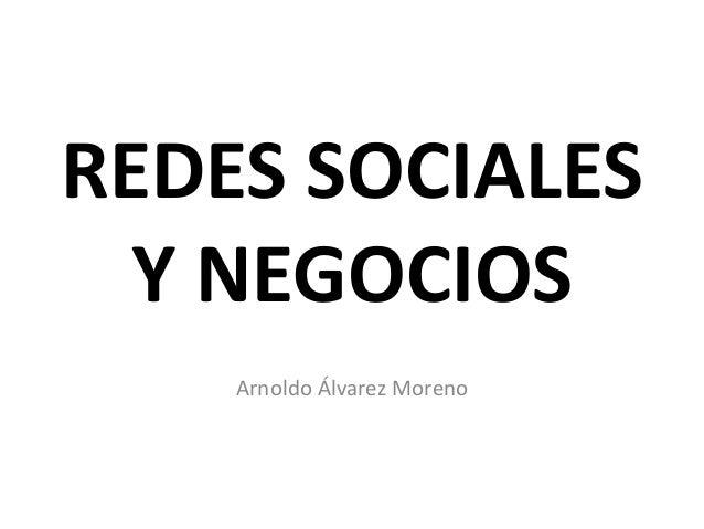 REDES SOCIALES Y NEGOCIOS Arnoldo Álvarez Moreno