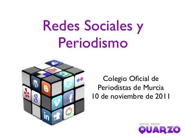 Redes Sociales y Periodismo Colegio Oficial de Periodistas de Murcia 10 de noviembre de 2011