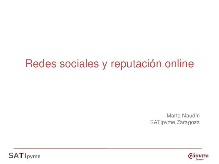 Redes sociales y reputación online                               Marta Naudín                         SATIpyme Zaragoza