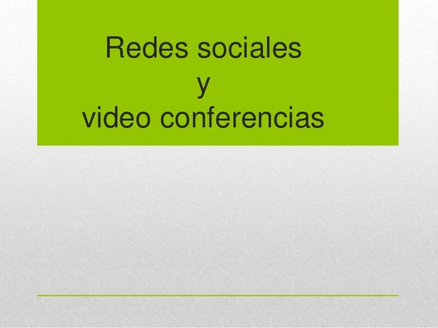 Redes sociales y video conferencias