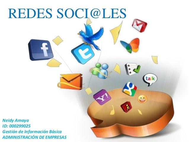 REDES SOCI@LESNeidy AmayaID: 000299025Gestión de Información BásicaADMINISTRACIÓN DE EMPRESAS