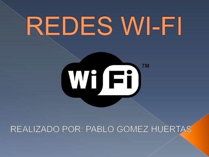 REDES WI-FI<br />REALIZADO POR: PABLO GOMEZ HUERTAS<br />