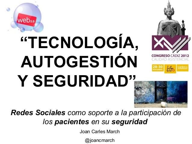 """""""TECNOLOGÍA, AUTOGESTIÓN Y SEGURIDAD""""Redes Sociales como soporte a la participación de        los pacientes en su segurida..."""