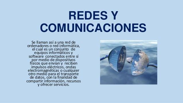 REDES Y       COMUNICACIONES   Se llaman así a una red deordenadores o red informática,    el cual es un conjunto de      ...