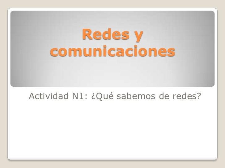Redes y comunicaciones<br />Actividad N1: ¿Qué sabemos de redes?<br />