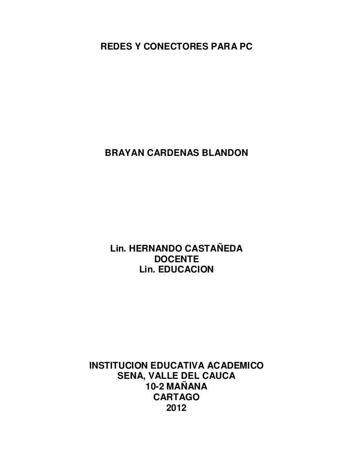 REDES Y CONECTORES PARA PC  BRAYAN CARDENAS BLANDON   Lin. HERNANDO CASTAÑEDA             DOCENTE          Lin. EDUCACIONI...