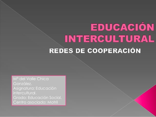 Mª del Valle Chica González. Asignatura: Educación intercultural. Grado: Educación Social. Centro asociado: Motril