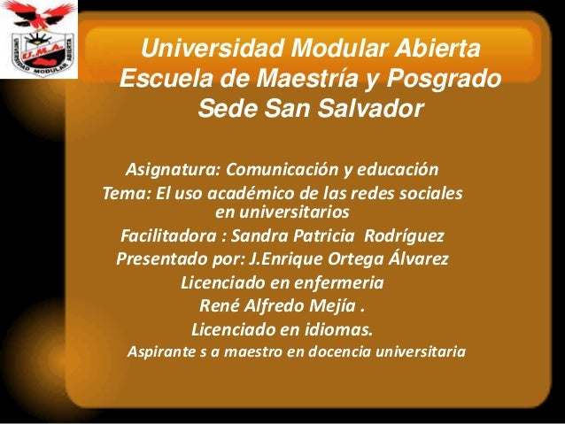 Universidad Modular Abierta Escuela de Maestría y Posgrado Sede San Salvador Asignatura: Comunicación y educación Tema: El...