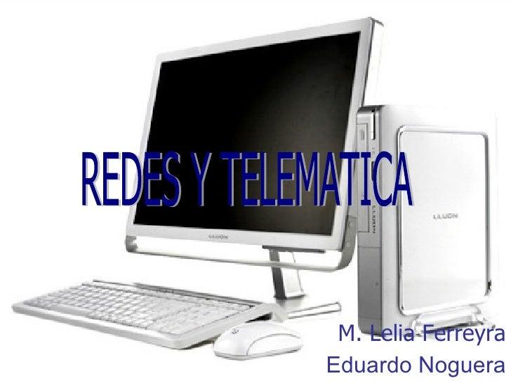 M. Lelia Ferreyra Eduardo Noguera REDES Y TELEMATICA