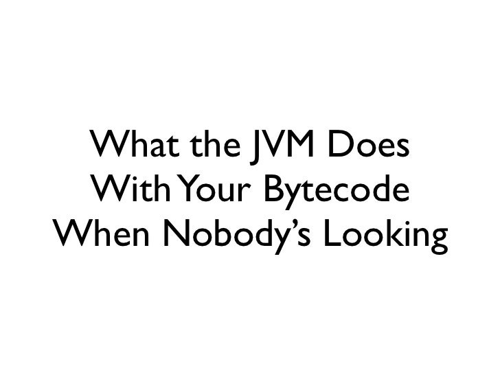 Øredev 2011 - JVM JIT for Dummies (What the JVM Does With Your Bytecode When You're Not Looking)
