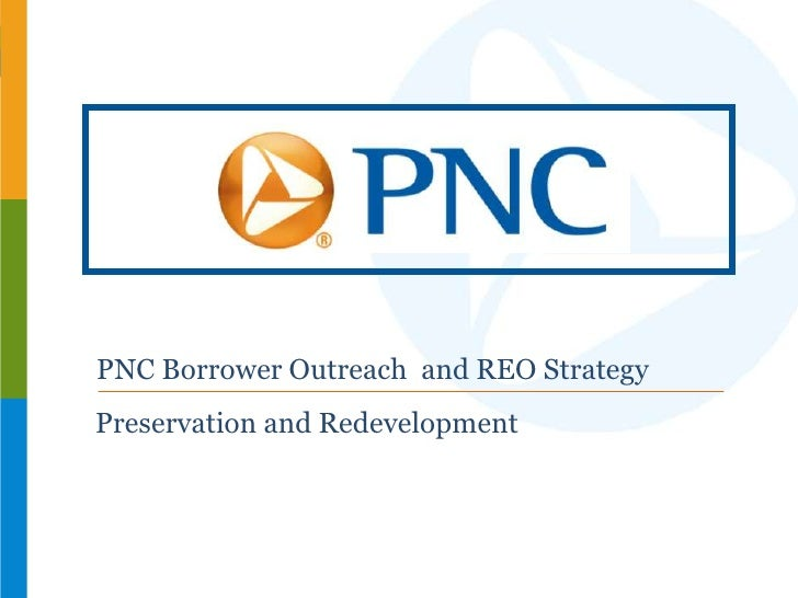 PNC Borrower Outreach and REO StrategyPreservation and Redevelopment