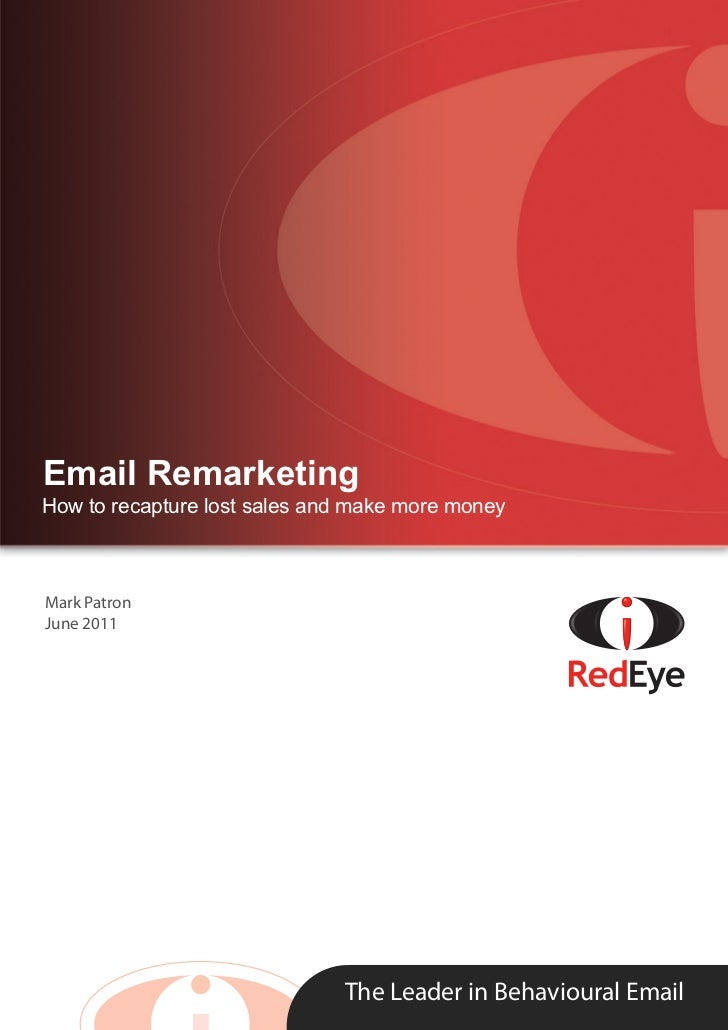 Email RemarketingHow to recapture lost sales and make more moneyMark PatronJune 2011                              The Lead...