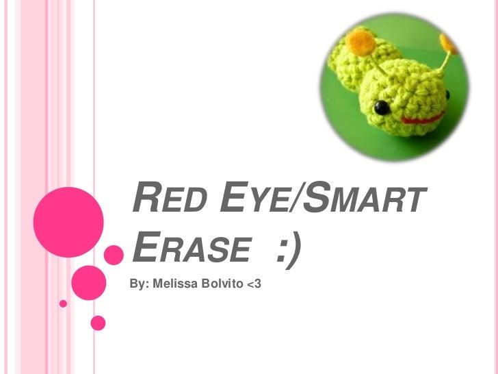 RED EYE/SMARTERASE :)By: Melissa Bolvito <3