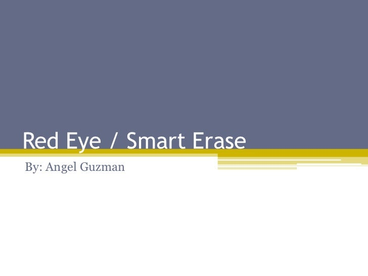 Red Eye / Smart EraseBy: Angel Guzman